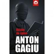Destin de spion (continuarea romanului Spion la doi stapani) - Anton Gagiu