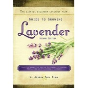 The Sawmill Ballroom Lavender Farm Guide to Growing Lavender, Second Edition.: Practical Guidelines for the Successful Cultivation, Propagation, and U, Paperback (2nd Ed.)/Joseph Emil Blum