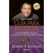 Guaa Para Invertir / Rich Dad's Guide to Investing: What the Rich Invest in That the Poor and the Middle Class Do Not!, Paperback