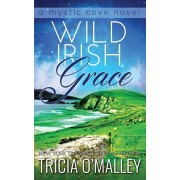 Wild Irish Grace: Book 7 in The Mystic Cove Series, Paperback/Tricia O'Malley