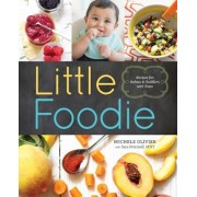 Little Foodie: Baby Food Recipes for Babies and Toddlers with Taste, Paperback/Michele Olivier