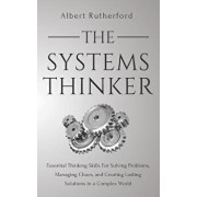 The Systems Thinker: Essential Thinking Skills for Solving Problems, Managing Chaos, and Creating Lasting Solutions in a Complex World, Paperback/Albert Rutherford