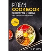 Korean Cookbook: MAIN COURSE - 60 + Quick and easy to prepare at home recipes, step-by-step guide to the classic Korean cuisine, Paperback/Noah Jerris
