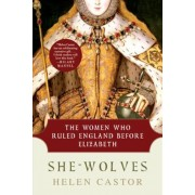 She-Wolves: The Women Who Ruled England Before Elizabeth, Paperback