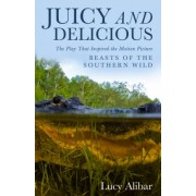 "Juicy and Delicious: The Play That Inspired the Motion Picture ""Beasts of the Southern Wild"""