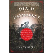 Death in the Haymarket: A Story of Chicago, the First Labor Movement and the Bombing That Divided Gilded Age America, Paperback