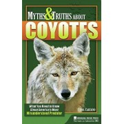Myths and Truths about Coyotes: What You Need to Know about America's Most Misunderstood Predator, Hardcover/Carol Cartaino