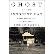Ghost of the Innocent Man: A True Story of Trial and Redemption, Paperback/Benjamin Rachlin