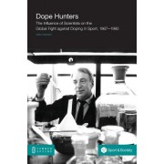 Dope Hunters: The Influence of Scientists on the Global Fight Against Doping in Sport, 1967-1992