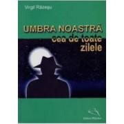 Umbra Noastra Cea De Toate Zilele - Virgil Razesu