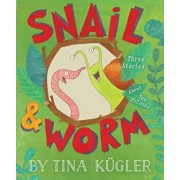 Snail and Worm: Three Stories about Two Friends, Hardcover/Tina Kugler