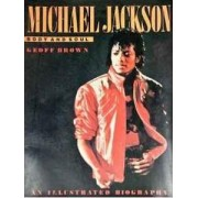 Michael Jackson: Body and Soul an Illustrated Biography Geoff Brown