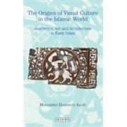 Origins of Visual Culture in the Islamic World - Aesthetics, Art and Architecture in Early Islam (Alami Mohammed Hamdouni)(Paperback) (9781788310963)