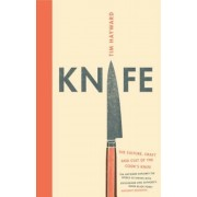 Knife: The Culture, Craft and Cult of the Cook's Knife, Hardcover