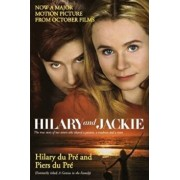 Hilary and Jackie: The True Story of Two Sisters Who Shared a Passion, a Madness and a Man, Paperback/Hilary Du Pre