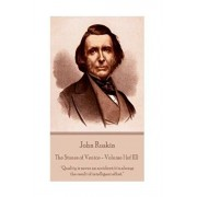 "John Ruskin - The Stones of Venice - Volume I (of III): ""Quality is never an accident; it is always the result of intelligent effort."", Paperback/John Ruskin"