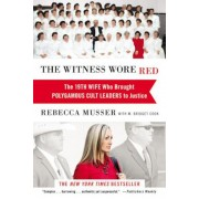 The Witness Wore Red: The 19th Wife Who Brought Polygamous Cult Leaders to Justice, Paperback