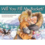 Will You Fill My Bucket?: Daily Acts of Love Around the World, Paperback