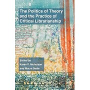 The Politics of Theory and the Practice of Critical Librarianship, Paperback/Karen P. Nicholson