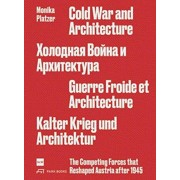 Cold War and Architecture. The Competing Forces that Reshaped Austria after 1945, Paperback/Monika Platzer