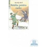 Batalia pentru radio. Povestea luii Guglielmo Marconi - Beverley Birch